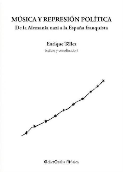 """Enrique Téllez (coord.): """"Música y represión política. De la Alemania nazi a la España franquista"""""""