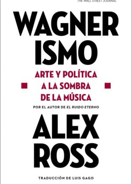 """Alex Ross: """"Wagnerismo, arte y política a la sombra de la música"""""""