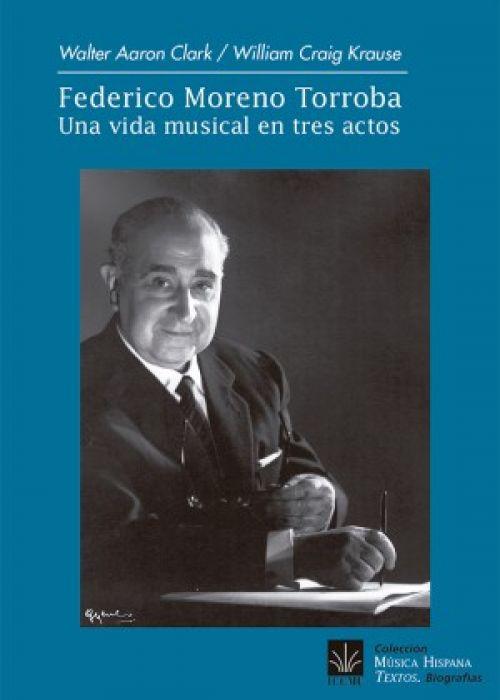 """Clark y Krause: """"Federico Moreno Torroba. Una vida musical en tres actos"""""""